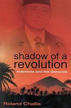 Shadow of a revolution : Indonesia and the generals