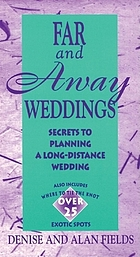 Far and away weddings : secrets to planning a long-distance wedding