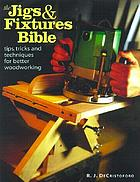 The jigs & fixtures bible : tips, tricks, and techniques for better woodworking