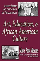 Art, education, & African-American culture : Albert Barnes and the science of philanthropy