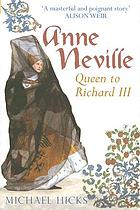 Anne Neville : queen to Richard III