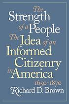 The strength of a people : the idea of an informed citizenry in America, 1650-1870
