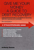 Give me your money! : a straightforward guide to debt recovery
