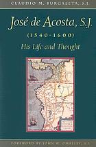 José de Acosta, S.J., 1540-1600 : his life and thought