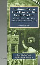 Renaissance Florence in the rhetoric of two popular preachers : Giovanni Dominici (1356-1419) and Bernardino da Siena (1380-1444)