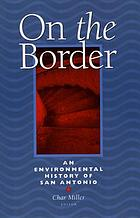 On the border : an environmental history of San Antonio