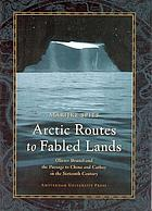 Arctic routes to fabled lands : Olivier Brunel and the passage to China and Cathay in the sixteenth century