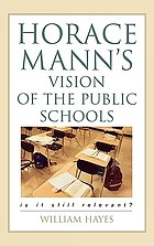 Horace Mann's vision of the public schools : is it still relevant