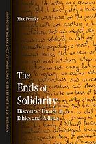 The ends of solidarity : discourse theory in ethics and politics