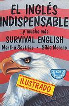 El inglés indispensable-- y mucho más = Survival English