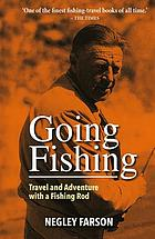 Going fishing : Travel and adventure with a fishing rod