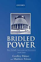 Unbridled power : an interpretation of New Zealand's constitution & government