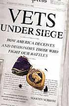 Vets under siege : how America deceives and dishonors those who fight our battles