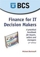 Finance for IT decision makers : a practical handbook for buyers, sellers, and managers