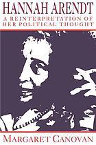 Hannah Arendt : a reinterpretation of her political thought