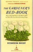 The gardener's bed-book; short and long pieces to be read in bed by those who love husbandry and the green growing things of earth