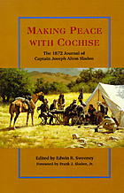 Making peace with Cochise : the 1872 journal of Captain Joseph Alton Sladen