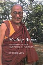 Healing anger : the power of patience from a Buddhist perspective