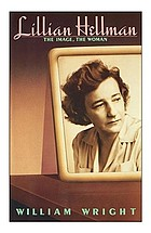 Lillian Hellman : the image, the woman