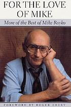 For the love of Mike : more of the best of Mike Royko
