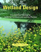 Wetland design : principles and practices for landscape architects and land-use planners