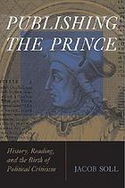 Publishing the Prince : history, reading, & the birth of political criticism