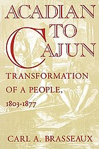 Acadian to Cajun : transformation of a people, 1803-1877