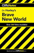 CliffsNotes, Huxley's brave new world CliffsNotes, Brave new world Cliffs Notes on Aldous Huxley's Brave new world Brave new world
