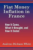 Fiat money inflation in France; how it came, what it brought, and how it ended