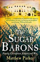 Sugar barons : family, corruption, empire and war