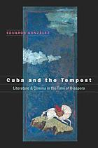 Cuba and the tempest : literature & cinema in the time of diaspora