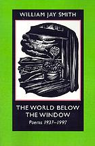 The world below the window : poems, 1937-1997