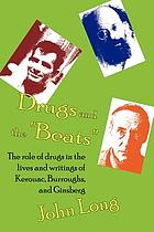 """Drugs and the """"Beats"""" : the role of drugs in the lives and writings of Kerouac, Burroughs, and Ginsberg"""