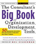 The consultant's big book of organization development tools : 50 reproducible, customizable interventions to help solve your clients' problems