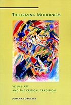 Theorizing modernism : visual art and the critical tradition