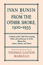 Ivan Bunin : from the other shore, 1920-1933 : a portrait from letters, diaries, and fiction