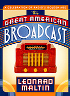 The great American broadcast : a celebration of radio's golden age