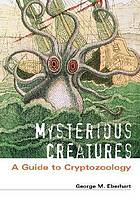 Mysterious creatures : a guide to cryptozoologyMysterious creatures: a guide to cryptozoology
