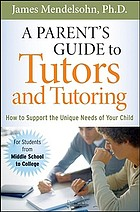 A parent's guide to tutors and tutoring : how to support the unique needs of your child