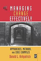Managing change effectively : approaches, methods, and case examples