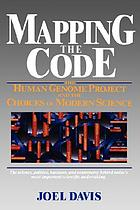 Mapping the code : the Human Genome Project and the choices of modern science