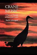 Crane music : a natural history of American cranes