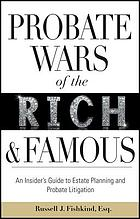 Probate wars of the rich and famous an insider's guide to estate planning and probate litigation