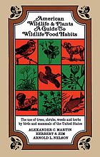 American wildlife & plants, a guide to wildlife food habits; the use of trees, shrubs, weeds, and herbs by birds and mammals of the United States