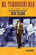 Mr Tambourine Man : the story of the Byrds' Gene Clark