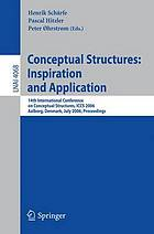Conceptual structures inspiration and application : 14th International Conference on Conceptual Structures, ICCS 2006, Aalborg, Denmark, July 16-21, 2006 : proceedings