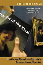 The art of the steal : inside the Sotheby's-Christie's auction house scandal