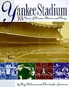 Yankee Stadium : 75 years of drama, glamor, and glory