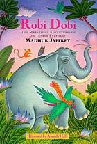 Robi Dobi : the marvelous adventures of an Indian elephant