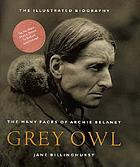 Grey Owl : the many faces of Archie Belaney